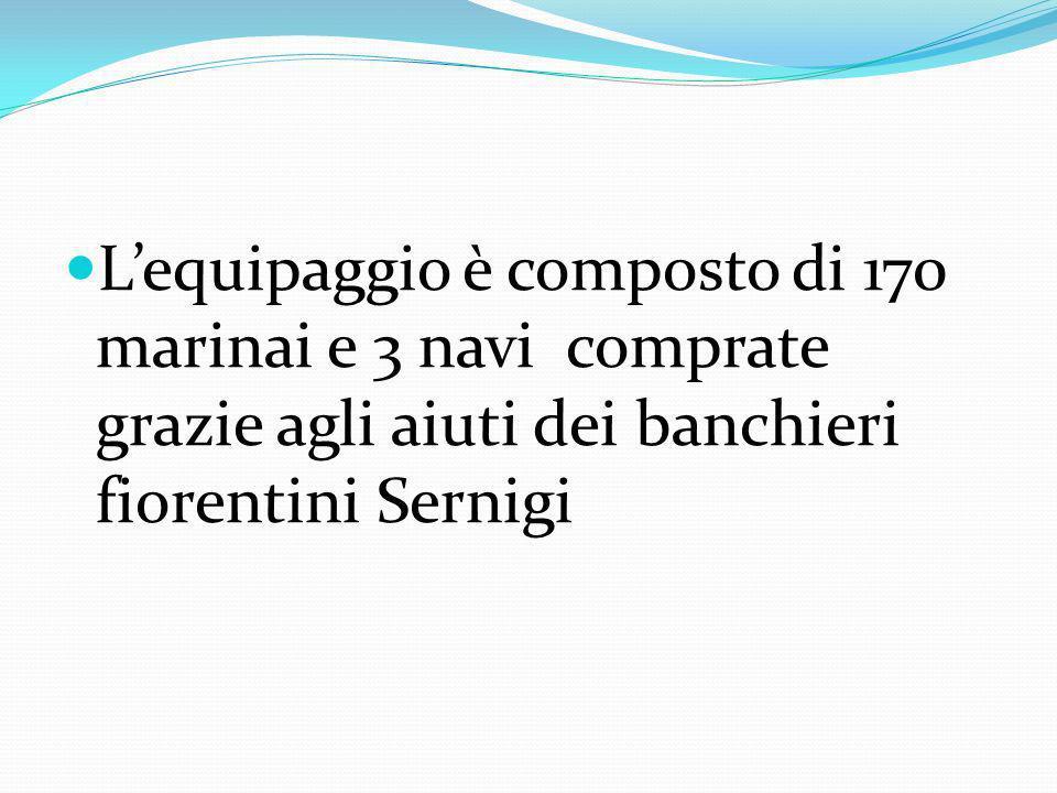 L'equipaggio è composto di 170 marinai e 3 navi comprate grazie agli aiuti dei banchieri fiorentini Sernigi
