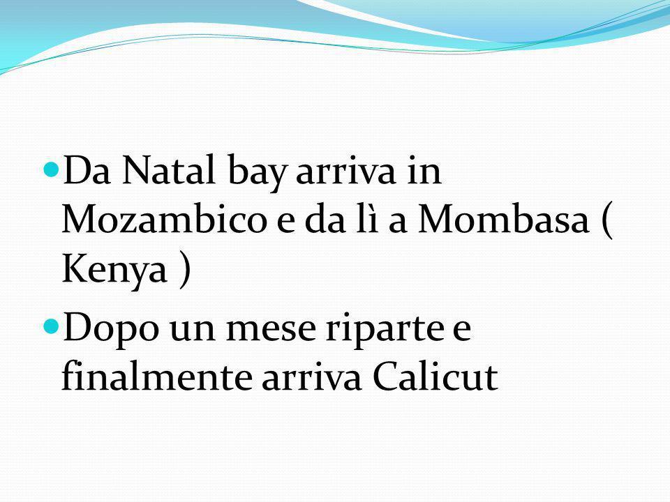 Da Natal bay arriva in Mozambico e da lì a Mombasa ( Kenya )