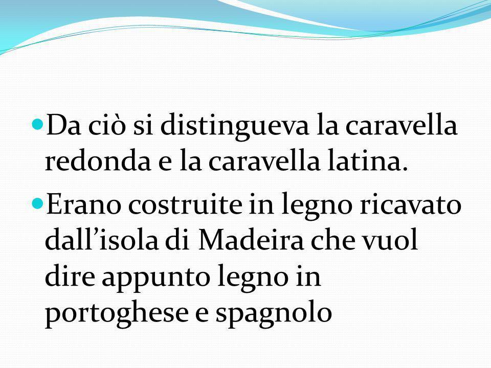 Da ciò si distingueva la caravella redonda e la caravella latina.