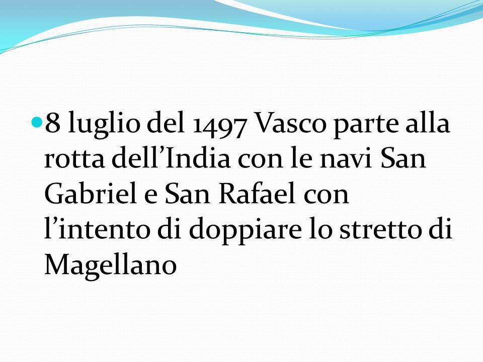 8 luglio del 1497 Vasco parte alla rotta dell'India con le navi San Gabriel e San Rafael con l'intento di doppiare lo stretto di Magellano