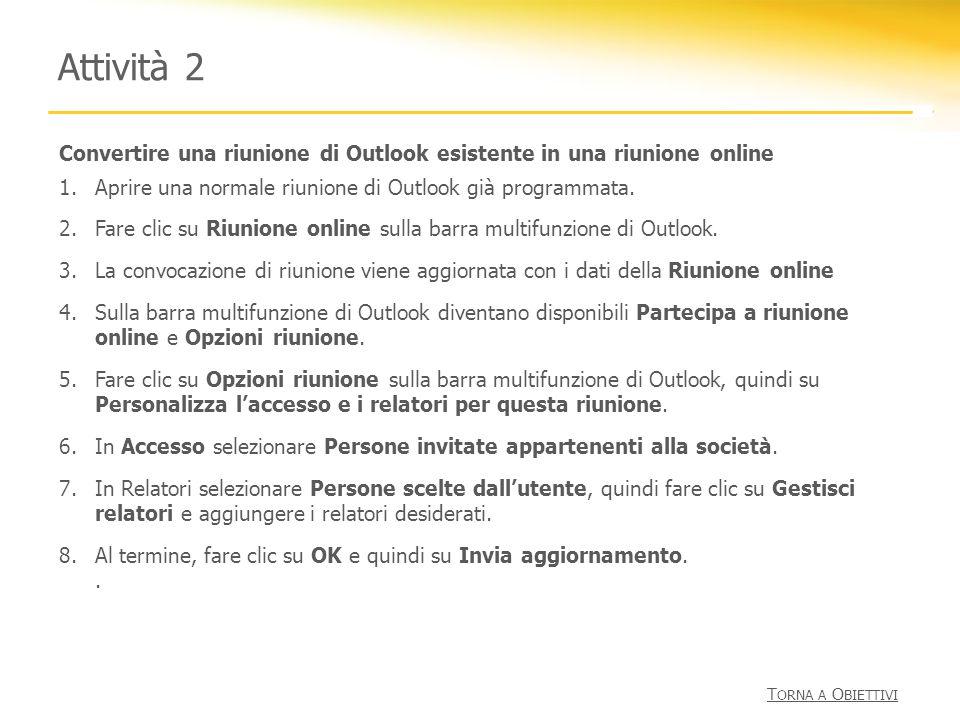 Attività 2 Convertire una riunione di Outlook esistente in una riunione online. Aprire una normale riunione di Outlook già programmata.