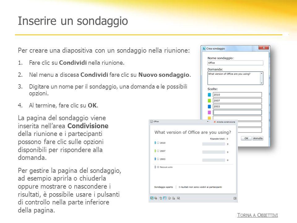 Inserire un sondaggio Per creare una diapositiva con un sondaggio nella riunione: Fare clic su Condividi nella riunione.