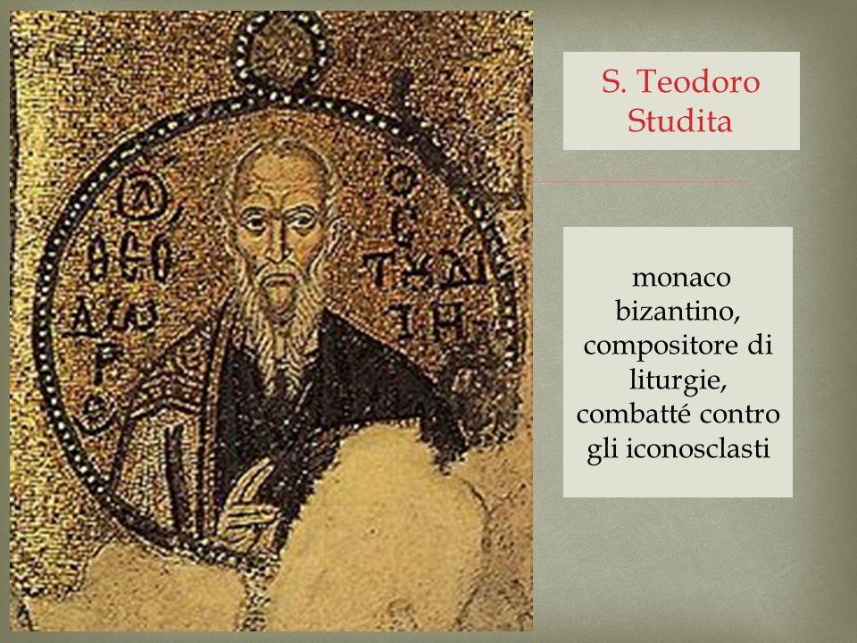 S. Teodoro Studita monaco bizantino, compositore di liturgie, combatté contro gli iconosclasti