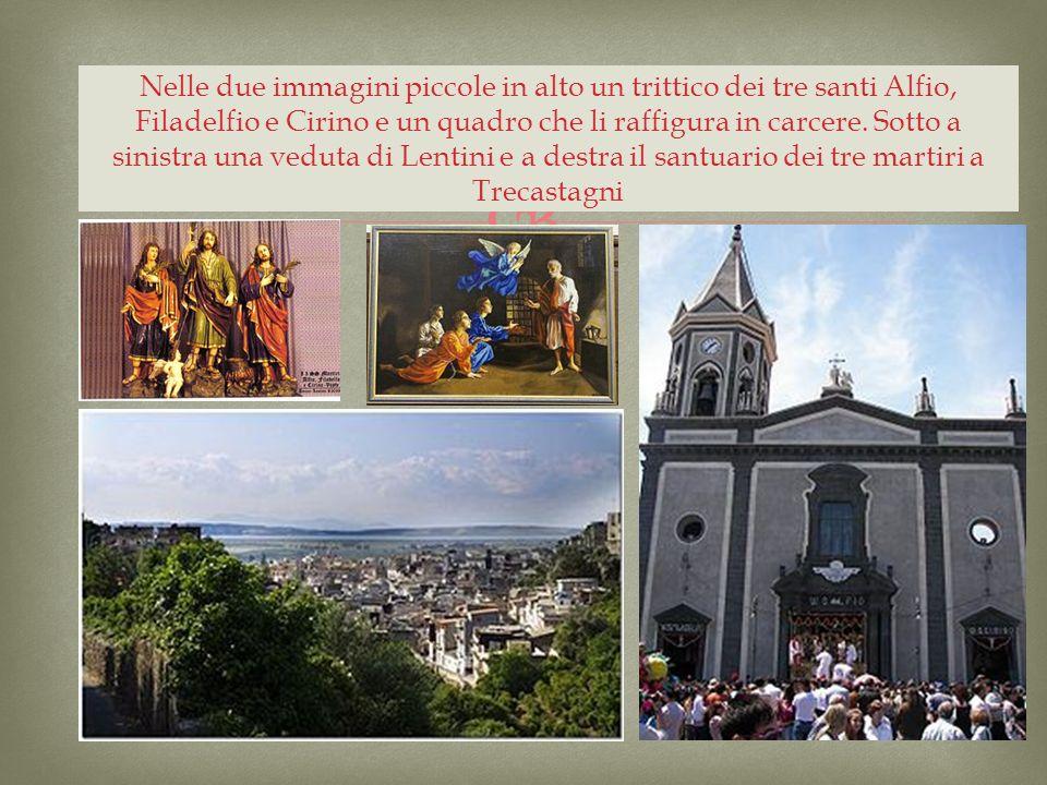 Nelle due immagini piccole in alto un trittico dei tre santi Alfio, Filadelfio e Cirino e un quadro che li raffigura in carcere.