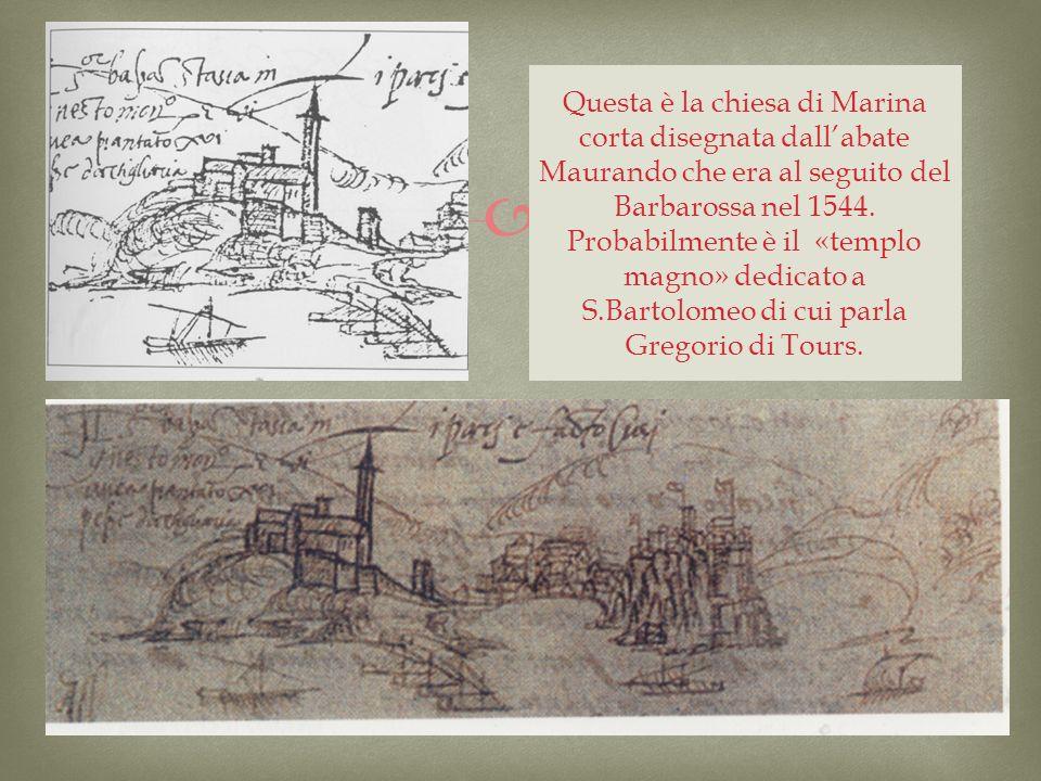 Questa è la chiesa di Marina corta disegnata dall'abate Maurando che era al seguito del Barbarossa nel 1544.