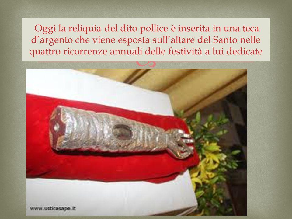Oggi la reliquia del dito pollice è inserita in una teca d'argento che viene esposta sull'altare del Santo nelle quattro ricorrenze annuali delle festività a lui dedicate