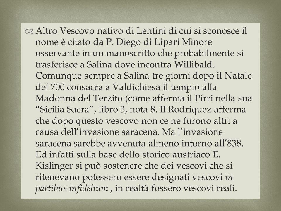 Altro Vescovo nativo di Lentini di cui si sconosce il nome è citato da P.