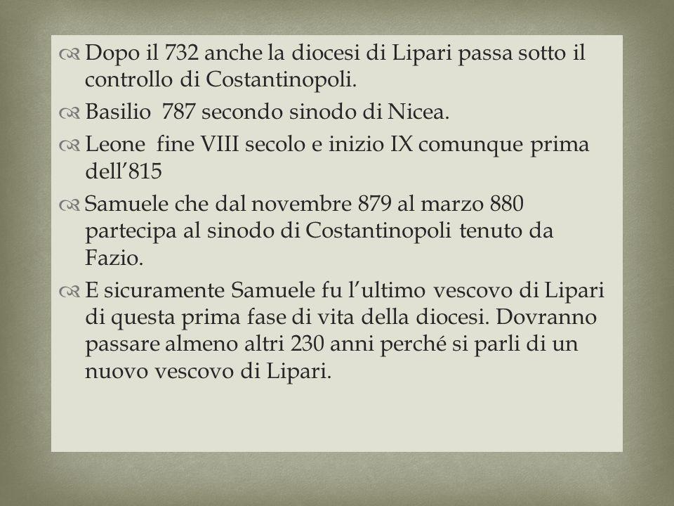 Dopo il 732 anche la diocesi di Lipari passa sotto il controllo di Costantinopoli.
