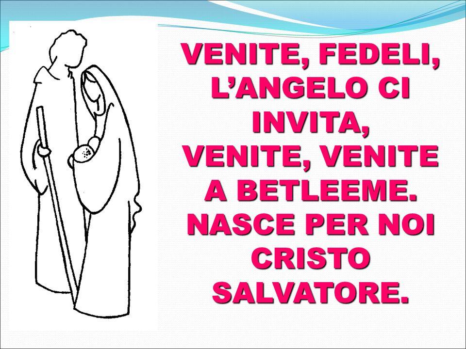 VENITE, FEDELI, L'ANGELO CI INVITA, VENITE, VENITE A BETLEEME