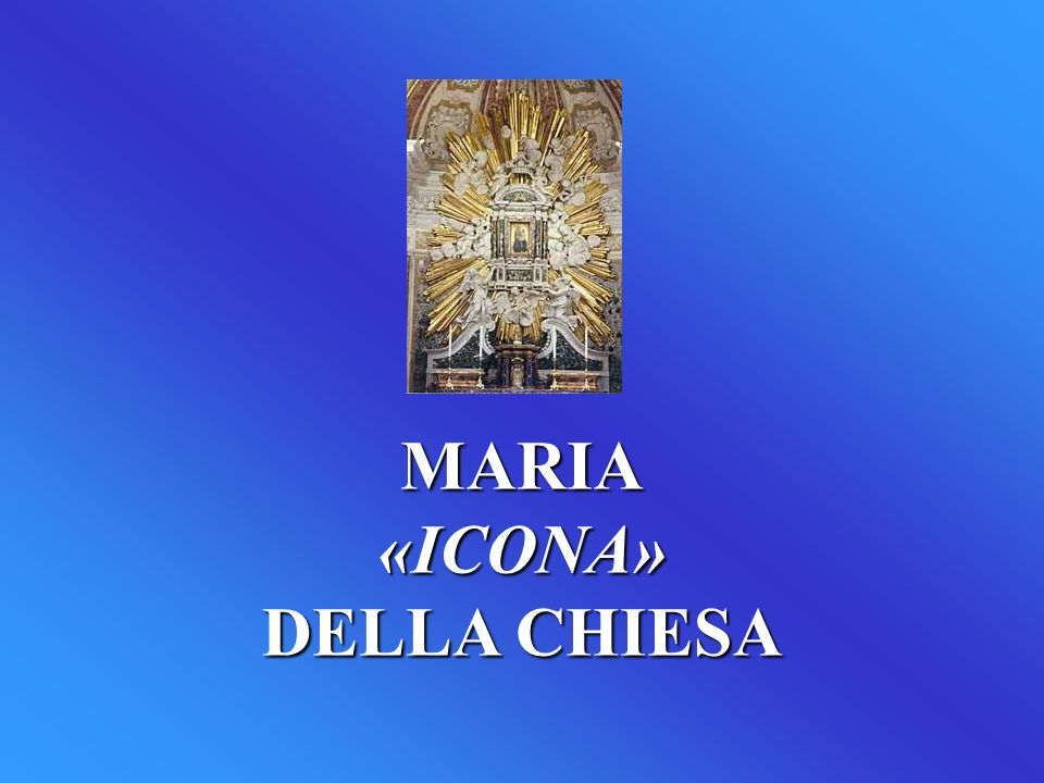 MARIA «ICONA» DELLA CHIESA