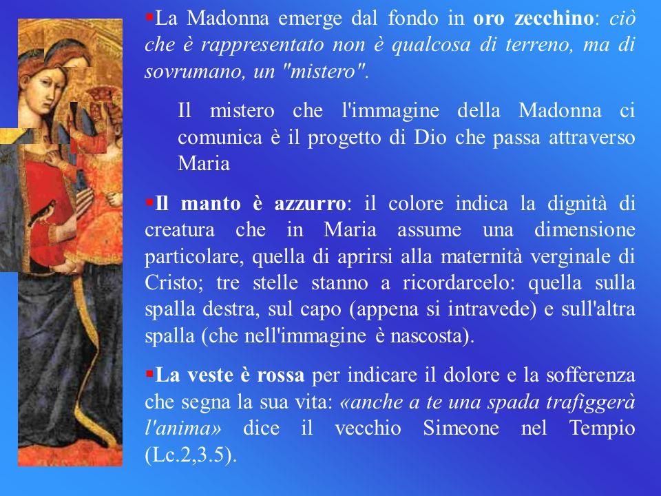 La Madonna emerge dal fondo in oro zecchino: ciò che è rappresentato non è qualcosa di terreno, ma di sovrumano, un mistero .