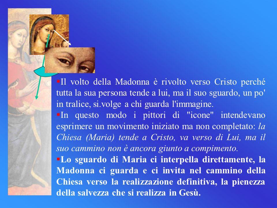Il volto della Madonna è rivolto verso Cristo perché tutta la sua persona tende a lui, ma il suo sguardo, un po in tralice, si.volge a chi guarda l immagine.