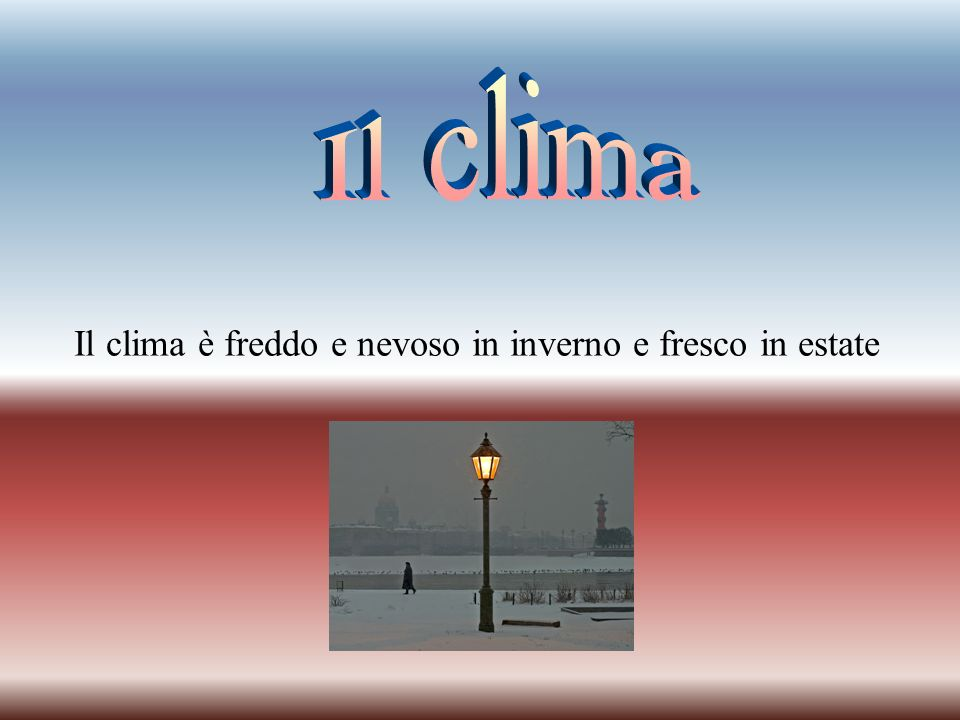 Il clima Il clima è freddo e nevoso in inverno e fresco in estate