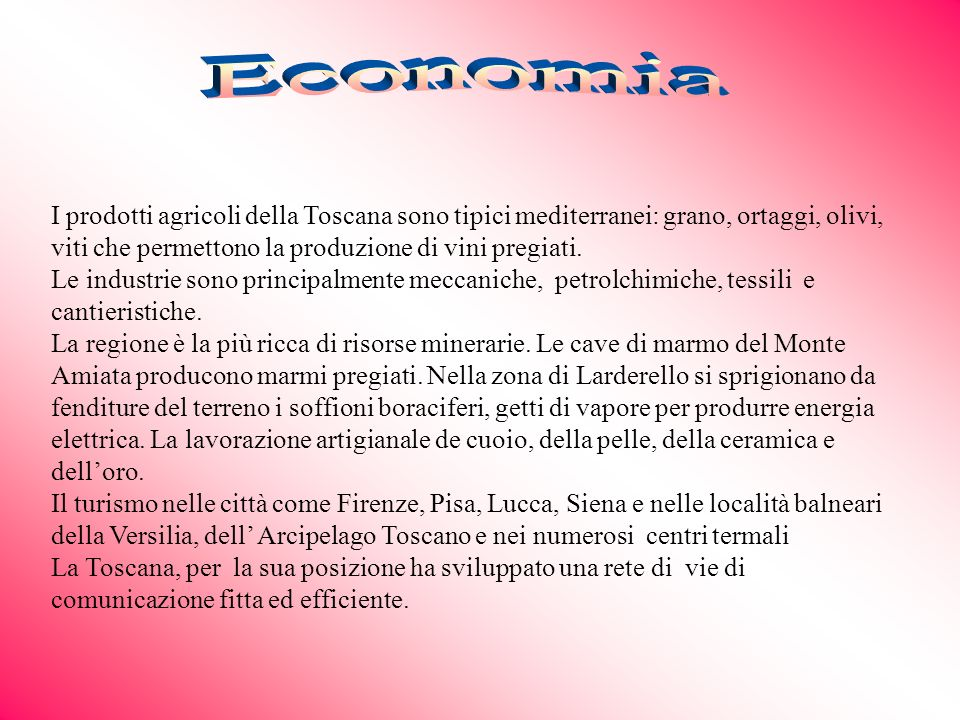 EconomiaI prodotti agricoli della Toscana sono tipici mediterranei: grano, ortaggi, olivi, viti che permettono la produzione di vini pregiati.