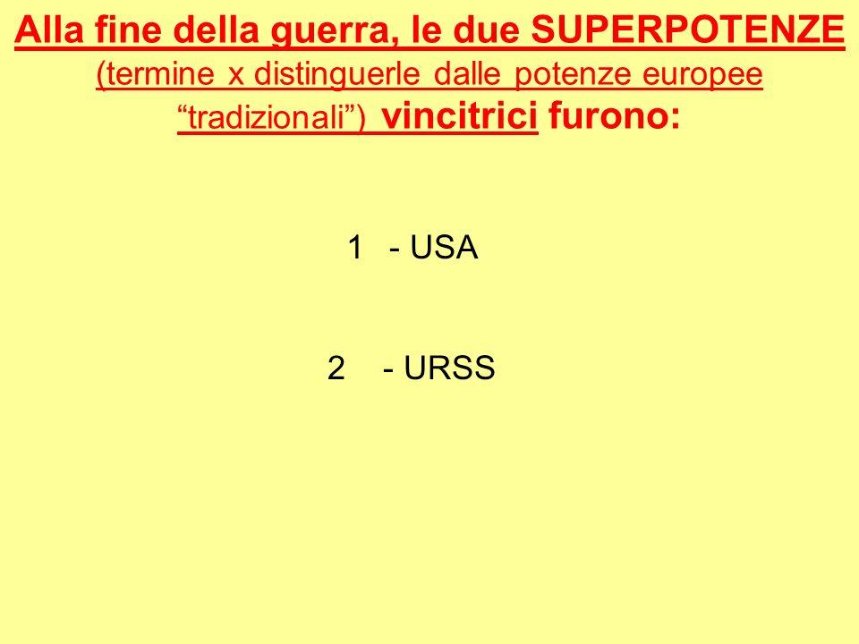 Alla fine della guerra, le due SUPERPOTENZE (termine x distinguerle dalle potenze europee tradizionali ) vincitrici furono: