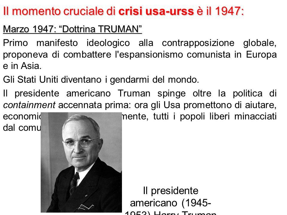 Il momento cruciale di crisi usa-urss è il 1947:
