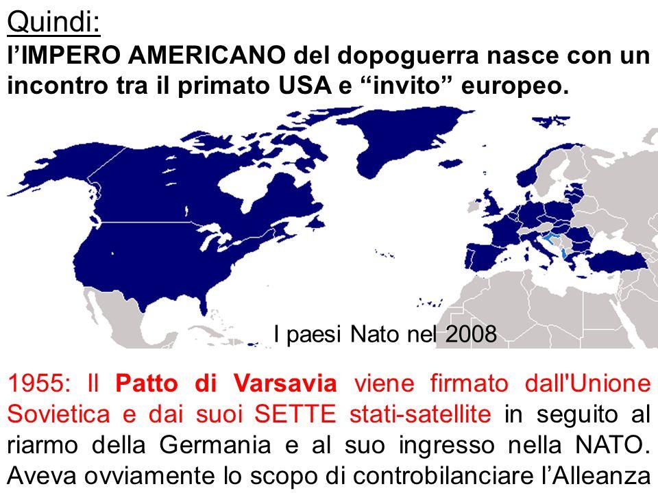 Quindi: l'IMPERO AMERICANO del dopoguerra nasce con un incontro tra il primato USA e invito europeo.
