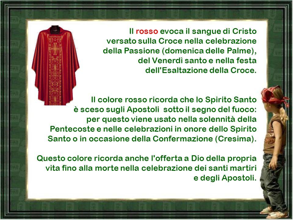 Il rosso evoca il sangue di Cristo versato sulla Croce nella celebrazione della Passione (domenica delle Palme), del Venerdì santo e nella festa dell Esaltazione della Croce.