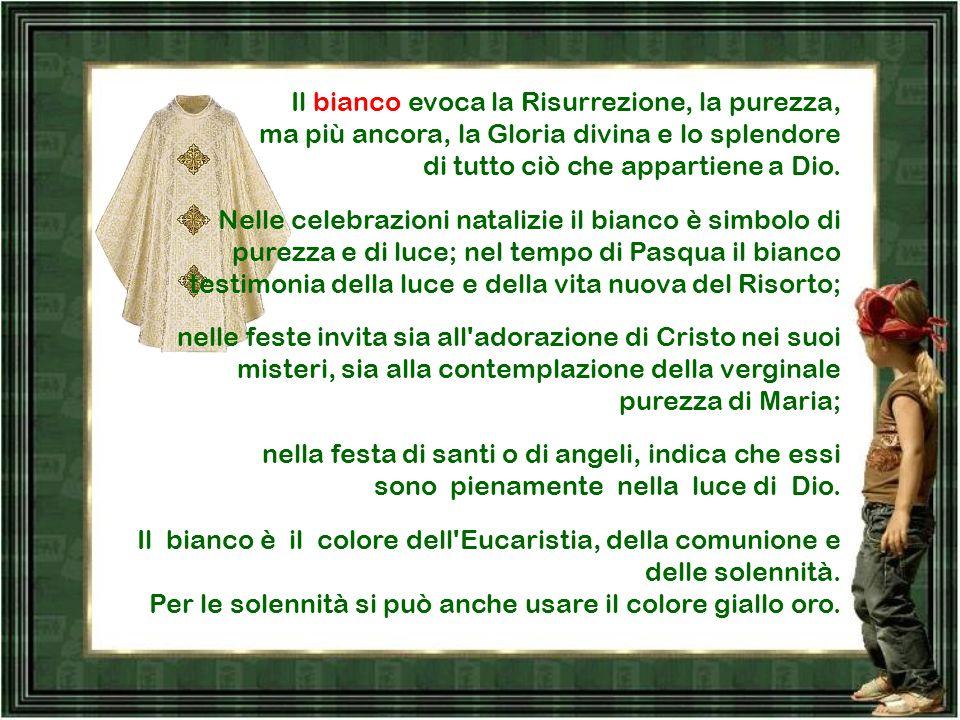 Il bianco evoca la Risurrezione, la purezza, ma più ancora, la Gloria divina e lo splendore di tutto ciò che appartiene a Dio.