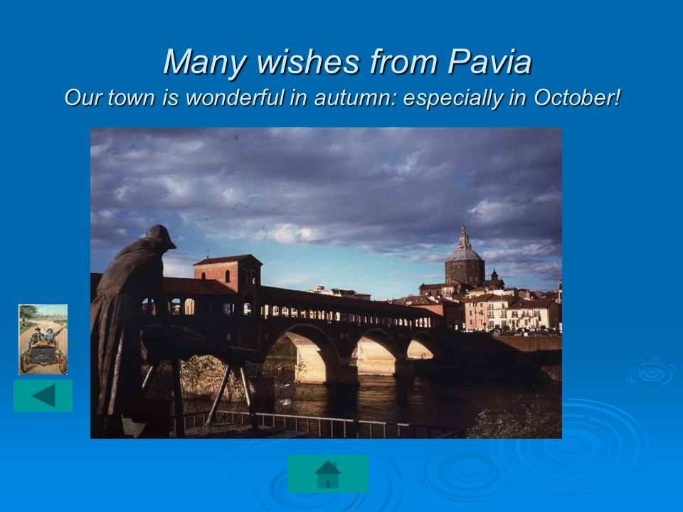 Many wishes from Pavia Our town is wonderful in autumn: especially in October!