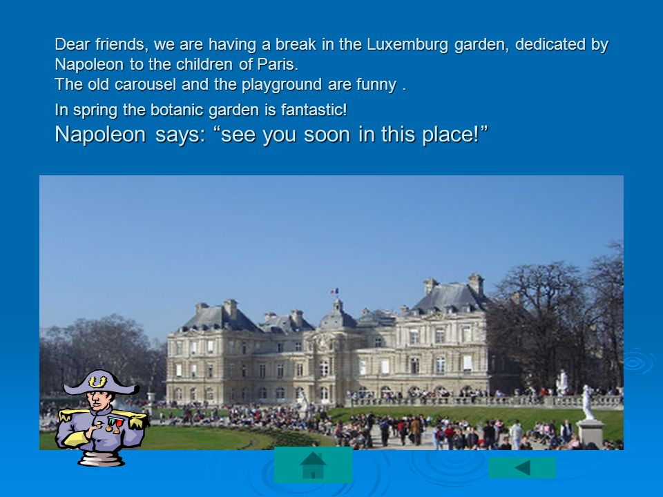 Dear friends, we are having a break in the Luxemburg garden, dedicated by Napoleon to the children of Paris.