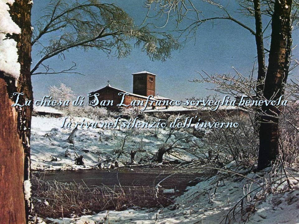 La chiesa di San Lanfranco sorveglia benevola la riva nel silenzio dell'inverno