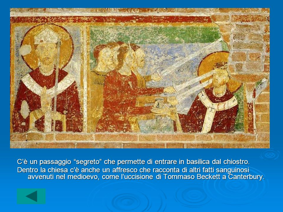 C'è un passaggio segreto che permette di entrare in basilica dal chiostro.