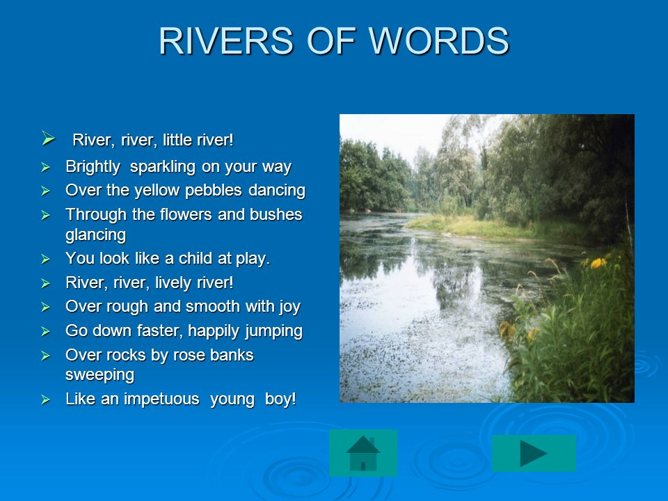 RIVERS OF WORDS River, river, little river!