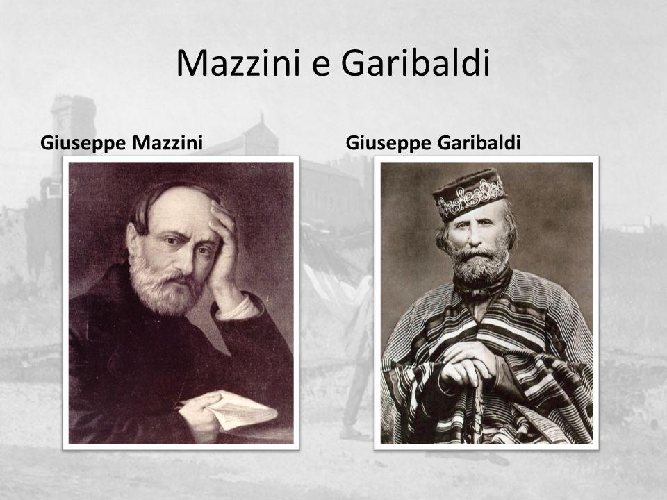 Mazzini e Garibaldi Giuseppe Mazzini Giuseppe Garibaldi