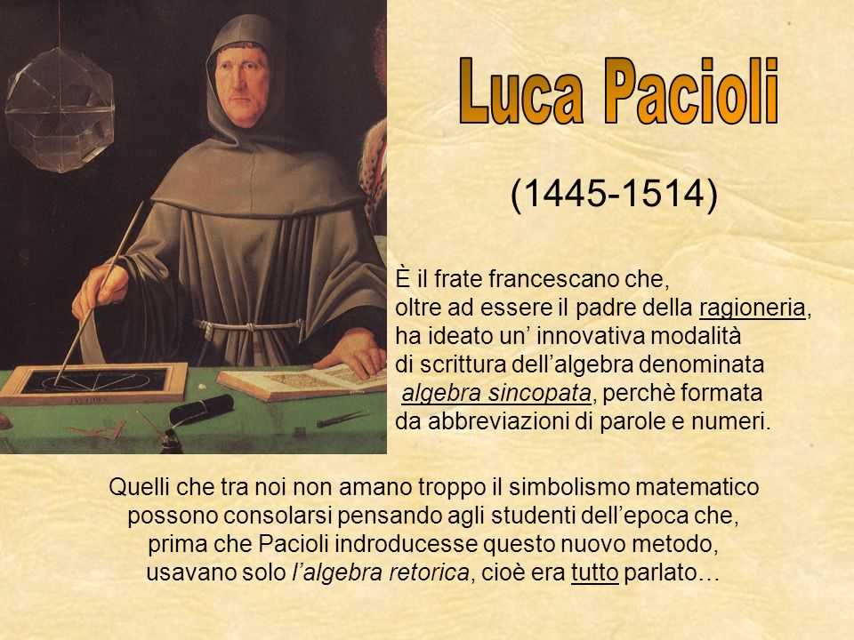 Luca Pacioli (1445-1514) È il frate francescano che,