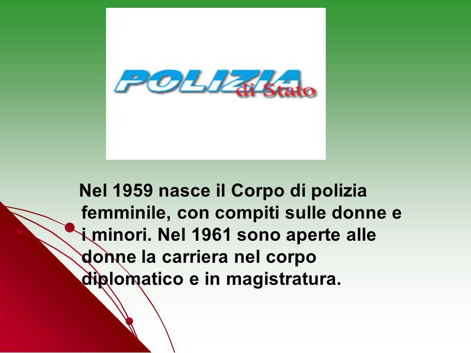 Nel 1959 nasce il Corpo di polizia femminile, con compiti sulle donne e i minori.