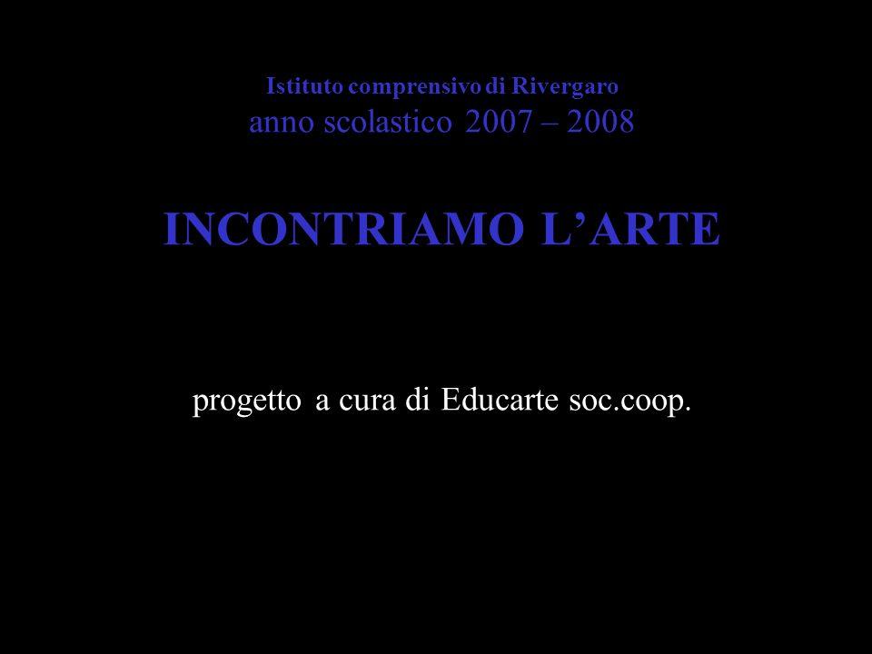 Istituto comprensivo di Rivergaro anno scolastico 2007 – 2008 INCONTRIAMO L'ARTE progetto a cura di Educarte soc.coop.