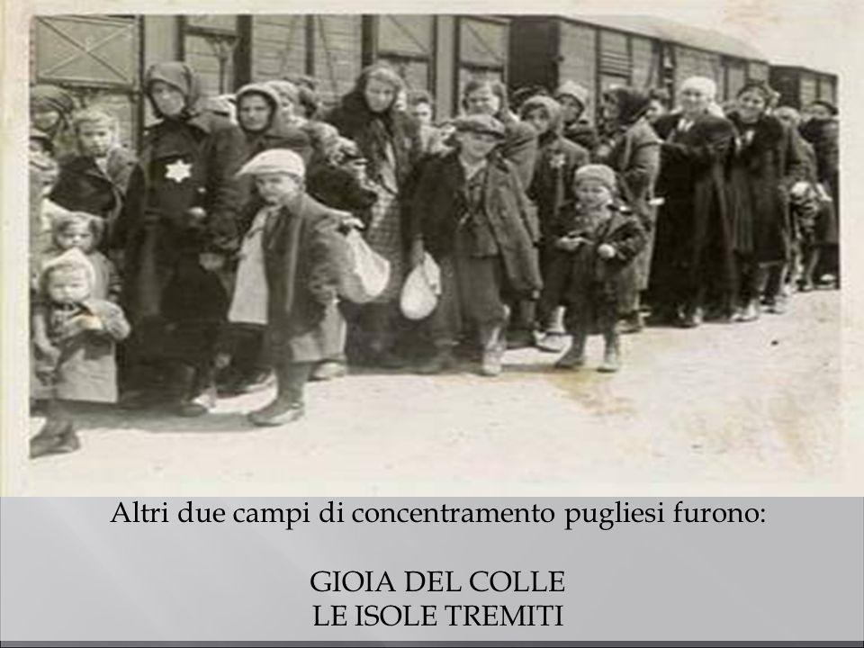 Altri due campi di concentramento pugliesi furono: