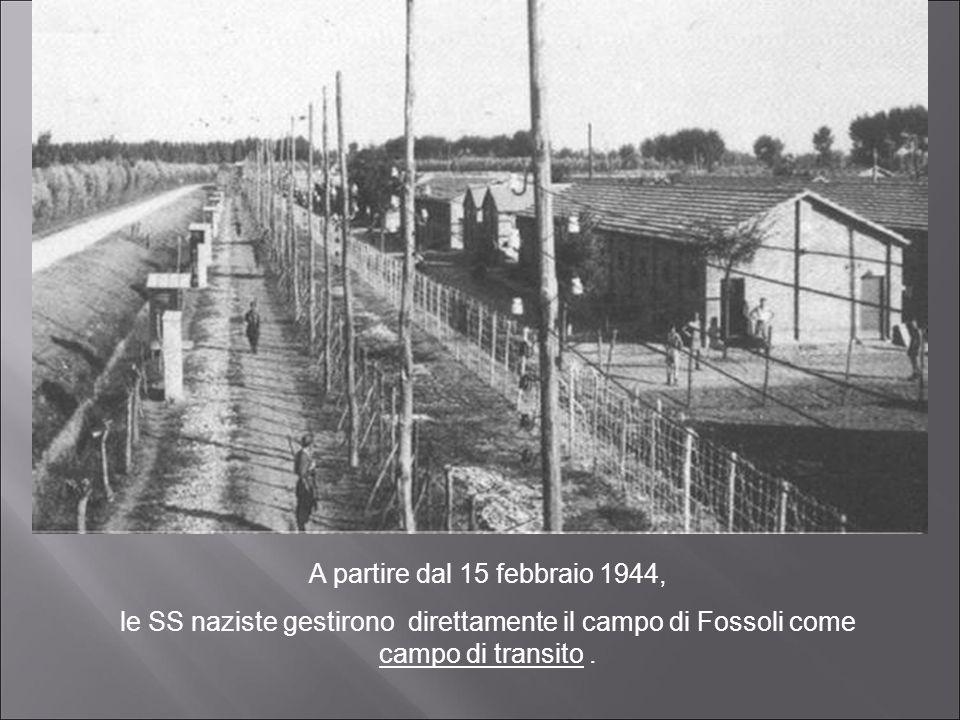 A partire dal 15 febbraio 1944, le SS naziste gestirono direttamente il campo di Fossoli come campo di transito .