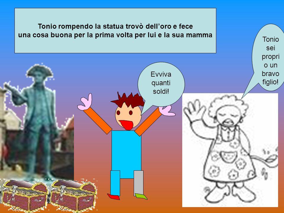 Tonio rompendo la statua trovò dell'oro e fece