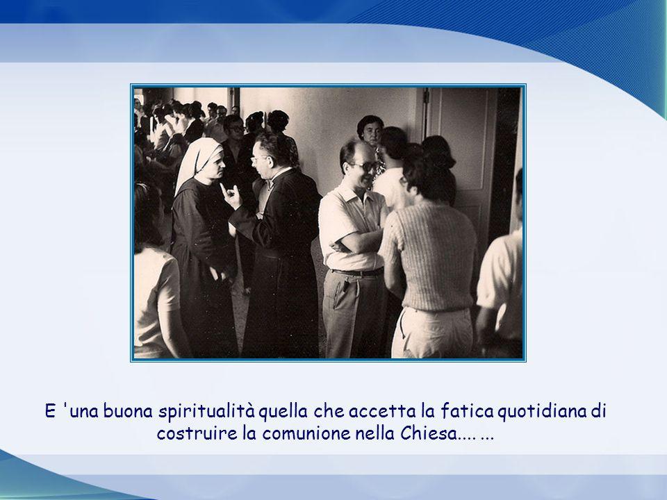 E una buona spiritualità quella che accetta la fatica quotidiana di costruire la comunione nella Chiesa....