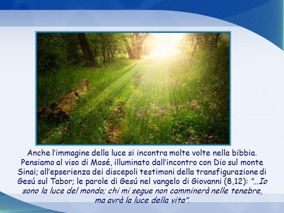 Anche l'immagine della luce si incontra molte volte nella bibbia