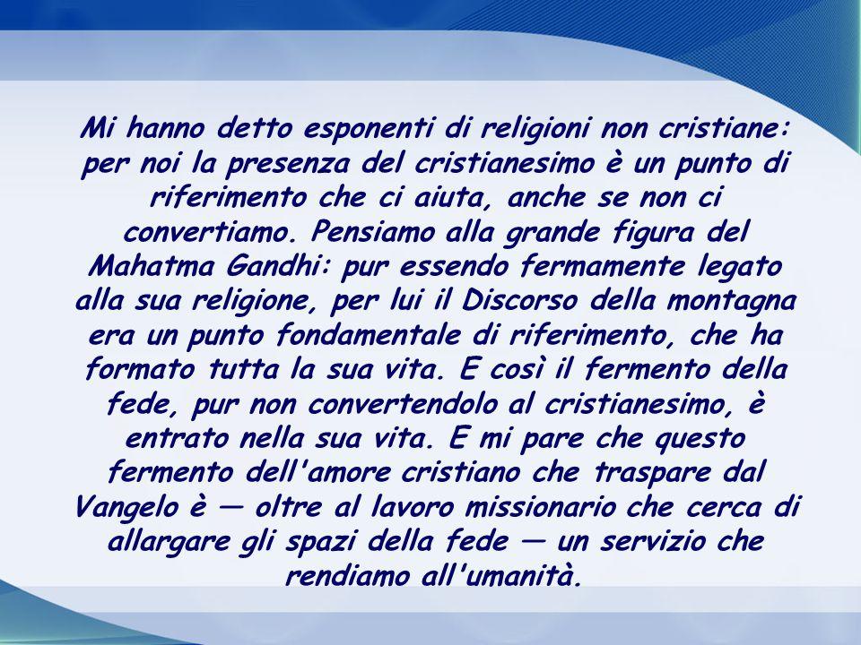 Mi hanno detto esponenti di religioni non cristiane: per noi la presenza del cristianesimo è un punto di riferimento che ci aiuta, anche se non ci convertiamo.