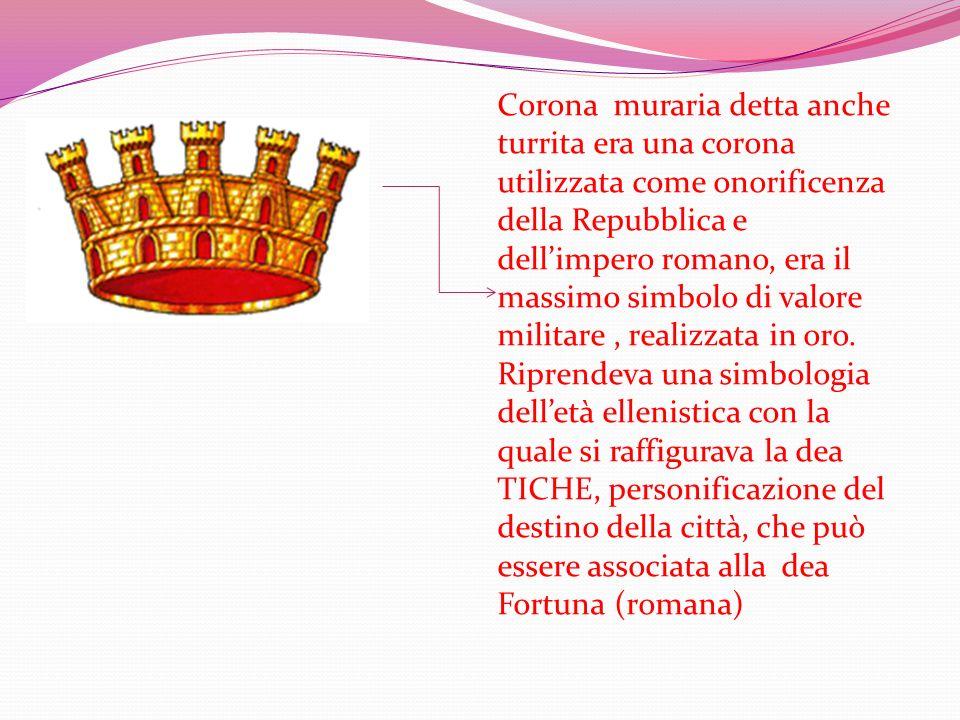 Corona muraria detta anche turrita era una corona utilizzata come onorificenza della Repubblica e dell'impero romano, era il massim0 simbolo di valore militare , realizzata in oro.