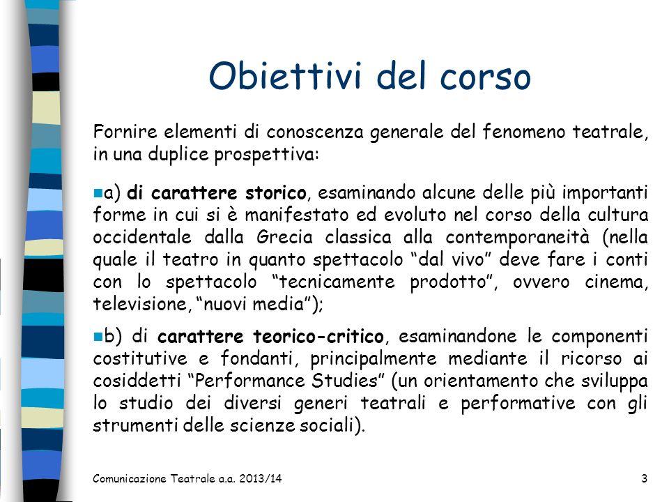 Obiettivi del corso Fornire elementi di conoscenza generale del fenomeno teatrale, in una duplice prospettiva: