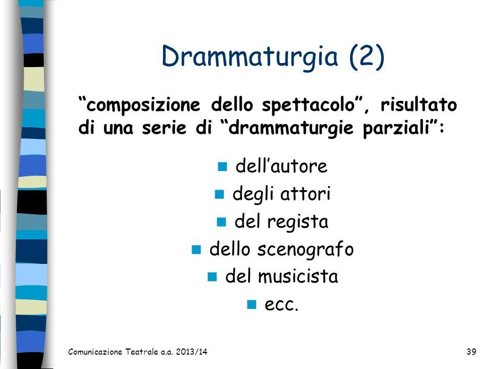 Drammaturgia (2) composizione dello spettacolo , risultato di una serie di drammaturgie parziali :