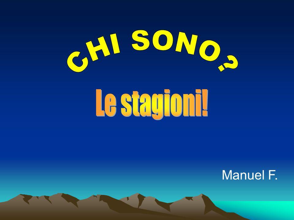 CHI SONO Le stagioni! Manuel F.