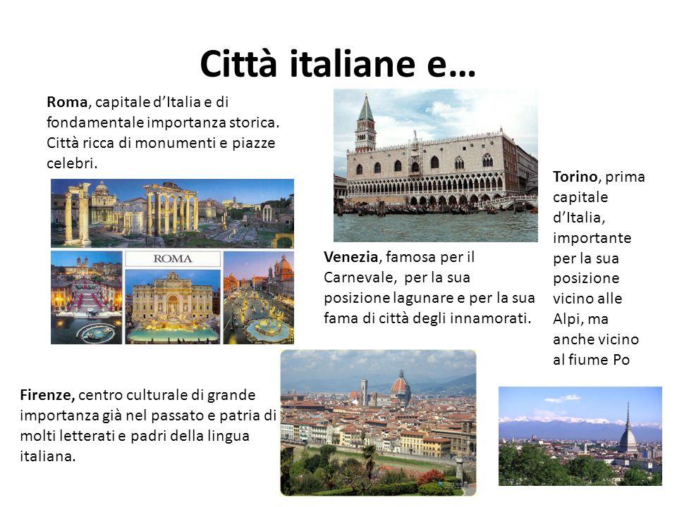 Città italiane e… Roma, capitale d'Italia e di fondamentale importanza storica. Città ricca di monumenti e piazze celebri.