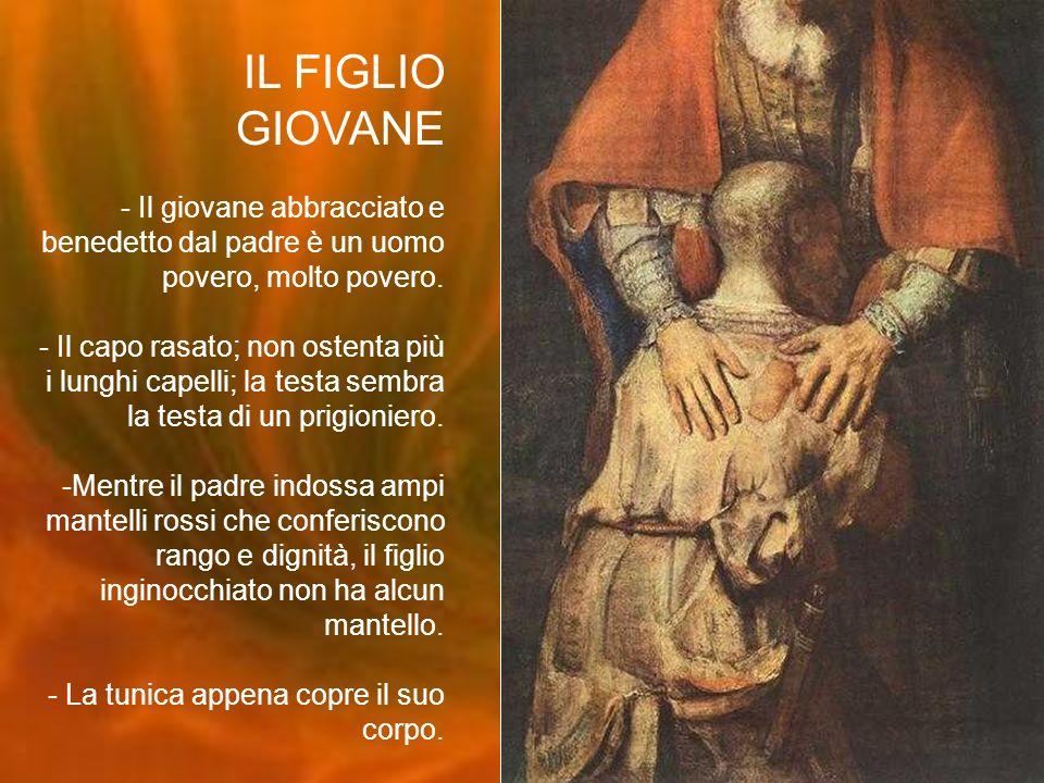 IL FIGLIO GIOVANE - Il giovane abbracciato e benedetto dal padre è un uomo povero, molto povero.