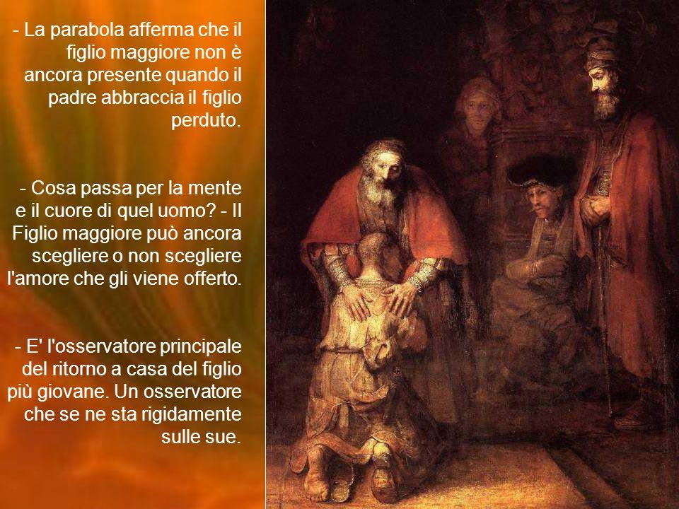 - La parabola afferma che il figlio maggiore non è ancora presente quando il padre abbraccia il figlio perduto.