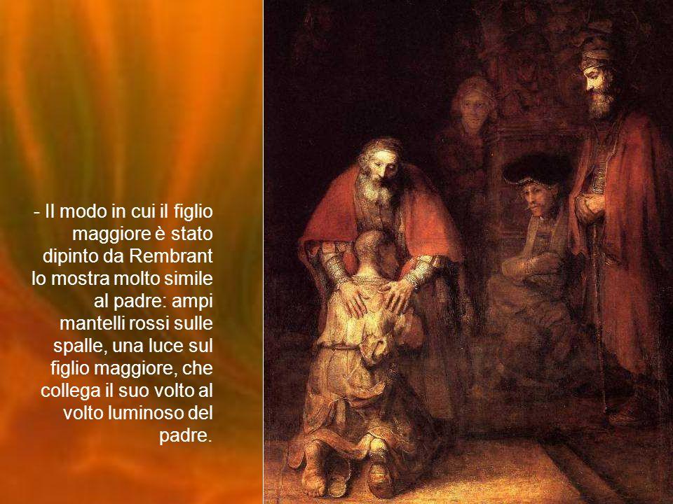 - Il modo in cui il figlio maggiore è stato dipinto da Rembrant lo mostra molto simile al padre: ampi mantelli rossi sulle spalle, una luce sul figlio maggiore, che collega il suo volto al volto luminoso del padre.
