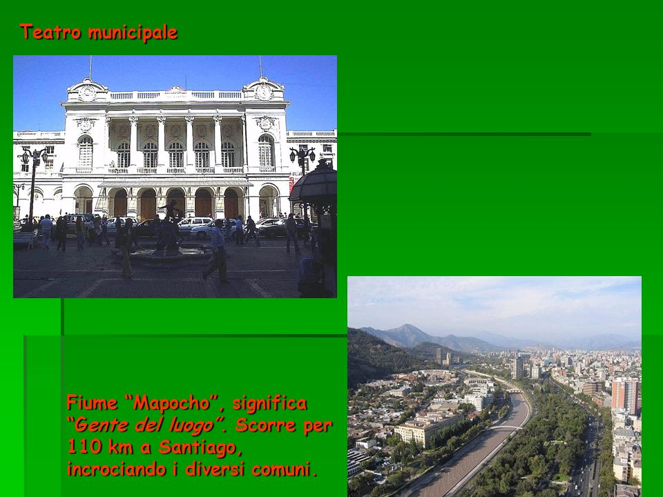 Teatro municipale Fiume Mapocho , significa Gente del luogo .