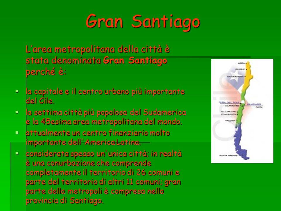 Gran Santiago L'area metropolitana della città è stata denominata Gran Santiago perché è: la capitale e il centro urbano più importante del Cile.