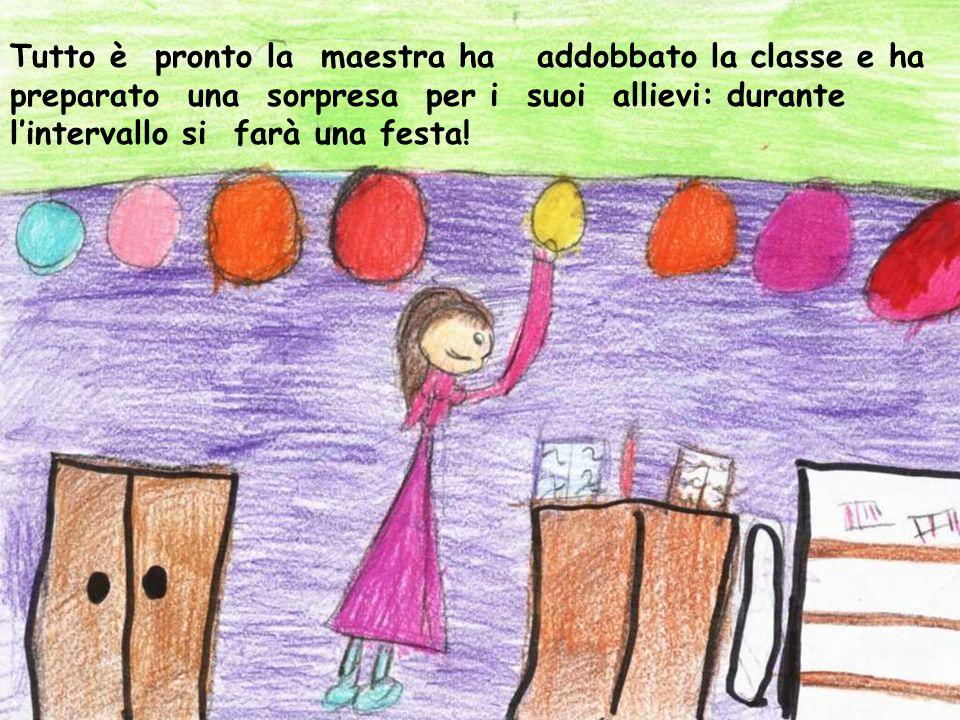 Tutto è pronto la maestra ha addobbato la classe e ha preparato una sorpresa per i suoi allievi: durante l'intervallo si farà una festa!