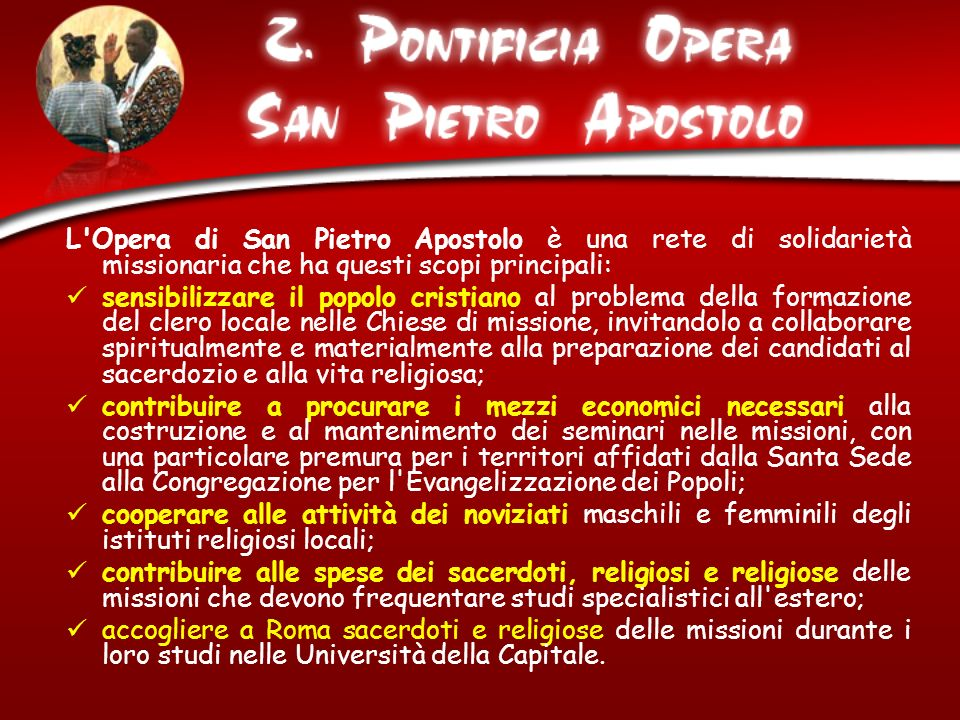 L Opera di San Pietro Apostolo è una rete di solidarietà missionaria che ha questi scopi principali: